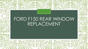 Ford F150 rear window replacement