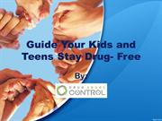 Guide Your Kids and Teens Stay Drug- Free