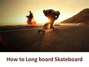 How to Longboard Skateboard