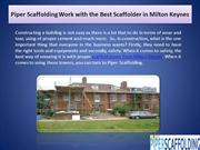 Piper Scaffolding Work with the Best Scaffolder in Milton Keynes