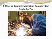 4 Things a Custom Fabrication Company Can Create for You