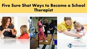Five Sure Shot Ways to Become a School Therapist