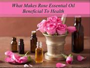What Makes Rose Essential Oil Beneficial To Health