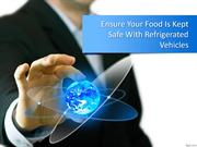 Ensure Your Food Is Kept Safe With Refrigerated Vehicles