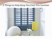 3 Things to Help Keep You Cool This Summer