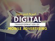 From pull to pull- Digital Transformation of Mobile Advertising