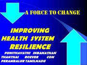 A FORCE TO CHANGE  IMPROVING HEALTH SYSTEM RESILIENCE