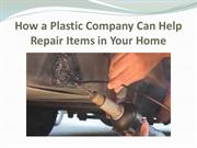 How a Plastic Company Can Help Repair Items in Your Home