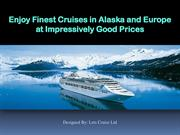 Enjoy Finest Cruises in Alaska and Europe at Impressively Good Prices