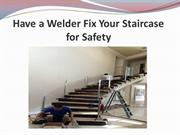Have a Welder Fix Your Staircase for Safety