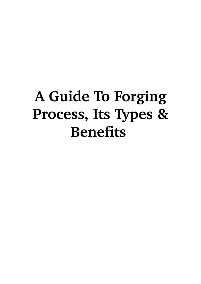 a guide to forging process its types benefits authorstream