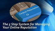 The 5 Step System for Managing Your Online Reputation