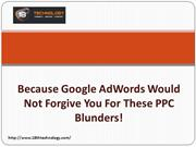 Because Google AdWords Would Not Forgive You For These PPC Blunders!
