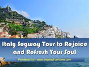 Italy Segway Tour to Rejoice and Refresh Your Soul