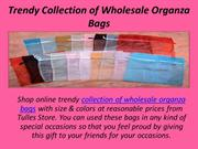Trendy Collection of Wholesale Organza Bags