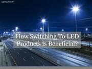 How Switching To LED Products is Beneficial?