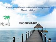 Choose most affordable and hassle free travel plan with Naswiz Holiday