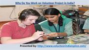 Why Do You Work on Volunteer Project in India?