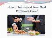 How to Impress at Your Next Corporate Event