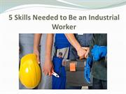 5 Skills Needed to Be an Industrial Worker