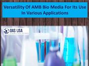 Versatility Of AMB Bio Media For Its Use In Various Applications