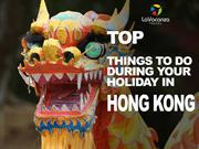 Top Things To Do During Your Holiday in Hong Kong