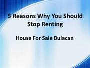 House For Sale Bulacan -5 Reasons Why You Should Stop Renting