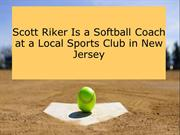 Scott Riker Is a Softball Coach at a Local Sports Club in New Jersey