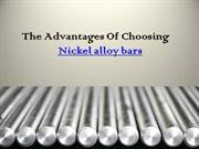 The Advantages Of Choosing Nickel alloy bars