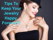 Tips To Keep Your Jewelry Happy Forever