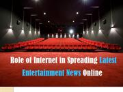 Role of Internet in Spreading Latest Entertainment News Online