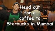 Head out for a coffee to Starbucks in Mumbai