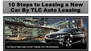 10 Steps to Leasing a New Car By TLC Auto Leasing