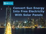 Convert Sun Energy Into Free Electricity With Solar Panels