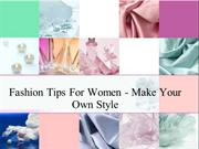 Fashion Tips For Women - Make Your Own Style