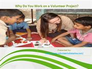 Why do you work on volunteer project?