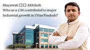 Who as a CM contributed to major industrial growth in Uttar Pradesh?