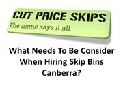 What Needs To Be Consider When Hiring Skip Bins Canberra?