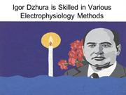Igor Dzhura is Skilled in Various Electrophysiology Methods