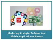 Marketing Strategies To Make Your Mobile Application A Success