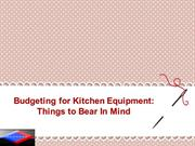 Budgeting for Kitchen Equipment Things to Bear In Mind