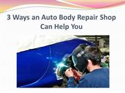 3 Ways an Auto Body Repair Shop Can Help You