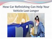 How Car Refinishing Can Help Your Vehicle Last Longer