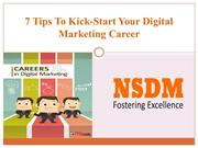 7 Tips to kick start your digotal marketing career