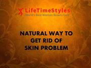 NATURAL WAY TO GET RID OF SKIN PROBLEM