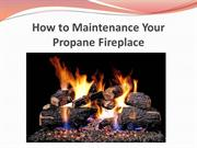 How to Maintenance Your Propane Fireplace