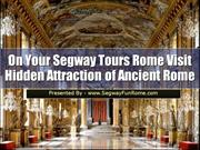 On Your Segway Tours Rome Visit Hidden Attraction of Ancient Rome