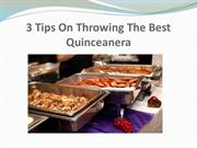 3 Tips On Throwing The Best Quinceanera