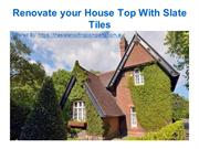 Renovate your House Top With Slate Tiles