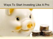 Ways To Start Investing Like A Pro